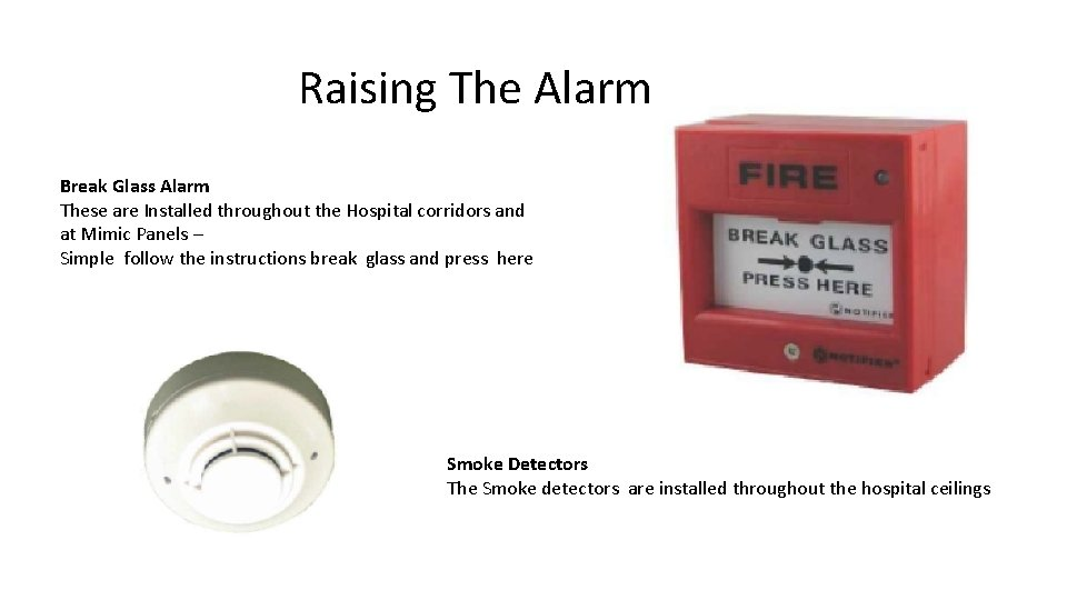 Raising The Alarm Break Glass Alarm These are Installed throughout the Hospital corridors and