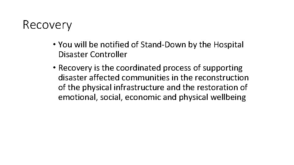 Recovery • You will be notified of Stand-Down by the Hospital Disaster Controller •
