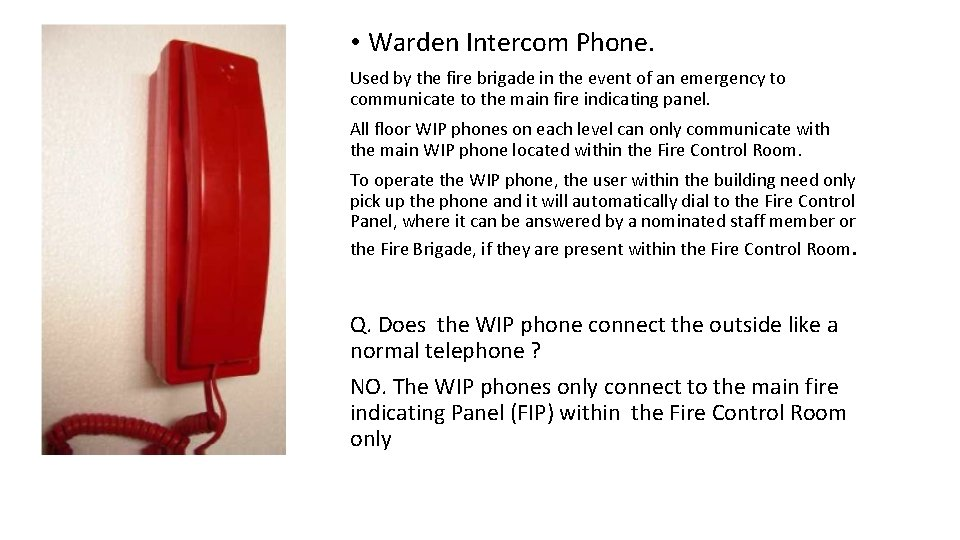 • Warden Intercom Phone. Used by the fire brigade in the event of
