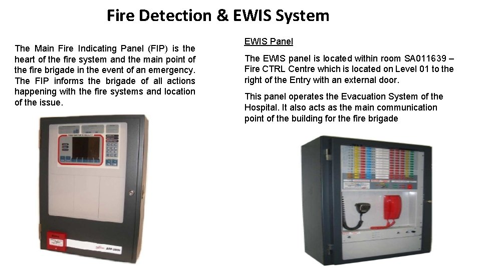 Fire Detection & EWIS System The Main Fire Indicating Panel (FIP) is the heart