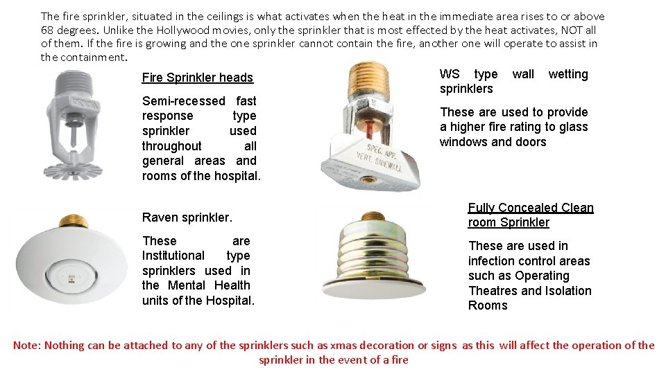 The fire sprinkler, situated in the ceilings is what activates when the heat in