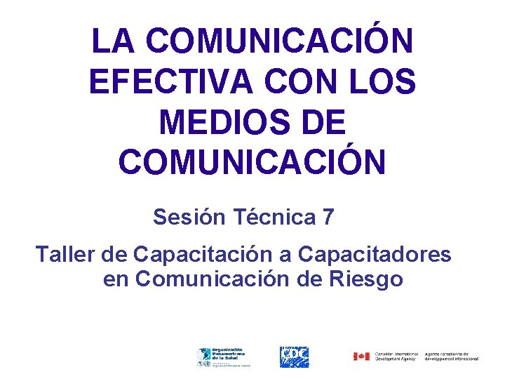 LA COMUNICACIÓN EFECTIVA CON LOS MEDIOS DE COMUNICACIÓN Sesión Técnica 7 Taller de Capacitación