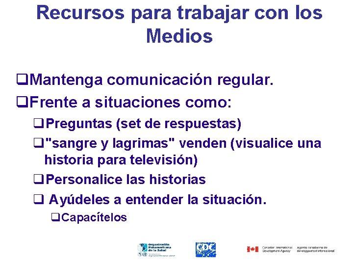 Recursos para trabajar con los Medios q. Mantenga comunicación regular. q. Frente a situaciones
