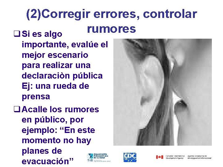 (2)Corregir errores, controlar rumores q Si es algo importante, evalúe el mejor escenario para