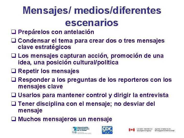 Mensajes/ medios/diferentes escenarios q Prepárelos con antelación q Condensar el tema para crear dos