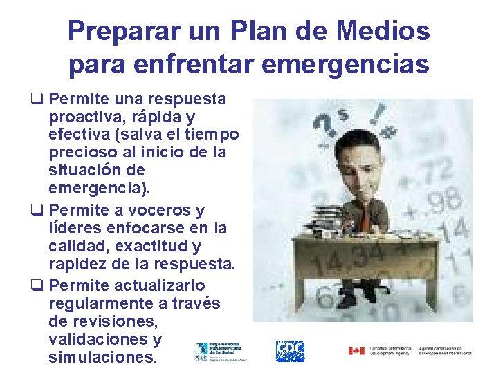 Preparar un Plan de Medios para enfrentar emergencias q Permite una respuesta proactiva, rápida