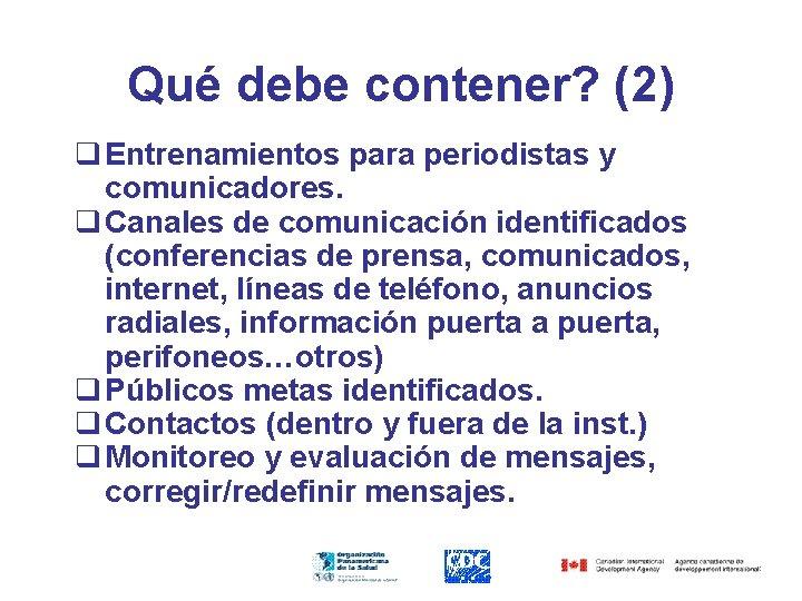 Qué debe contener? (2) q Entrenamientos para periodistas y comunicadores. q Canales de comunicación