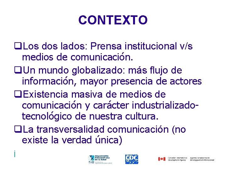 CONTEXTO q. Los dos lados: Prensa institucional v/s medios de comunicación. q. Un mundo