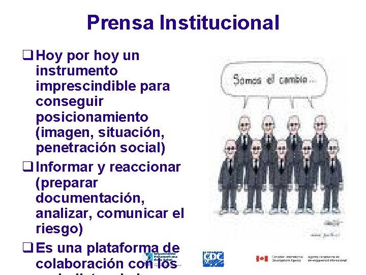 Prensa Institucional q Hoy por hoy un instrumento imprescindible para conseguir posicionamiento (imagen, situación,