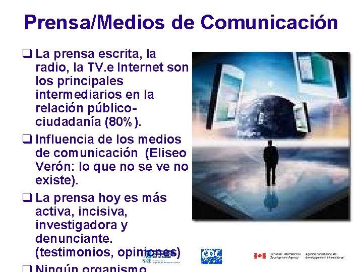 Prensa/Medios de Comunicación q La prensa escrita, la radio, la TV. e Internet son