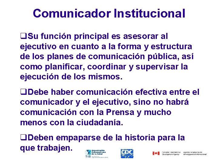 Comunicador Institucional q. Su función principal es asesorar al ejecutivo en cuanto a la