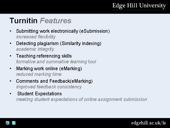 Turnitin Features • Submitting work electronically (e. Submission) increased flexibility • Detecting plagiarism (Similarity