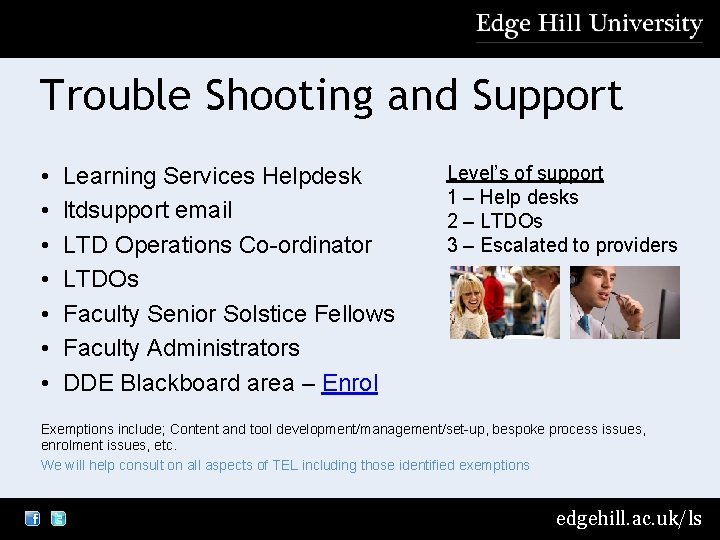 Trouble Shooting and Support • • Learning Services Helpdesk ltdsupport email LTD Operations Co-ordinator