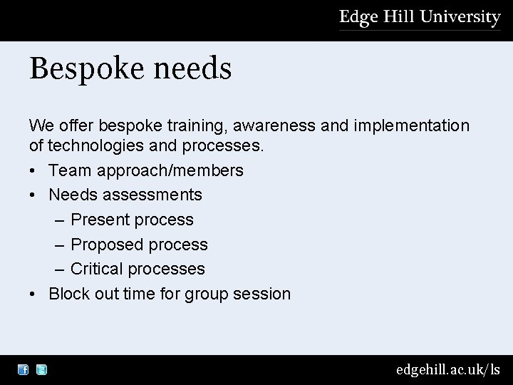 Bespoke needs We offer bespoke training, awareness and implementation of technologies and processes. •