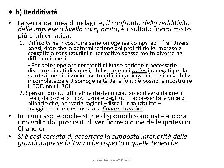 ♦ b) Redditività • La seconda linea di indagine, il confronto della redditività delle