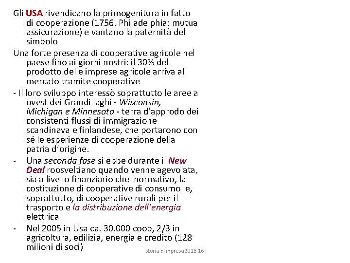 Gli USA rivendicano la primogenitura in fatto di cooperazione (1756, Philadelphia: mutua assicurazione) e