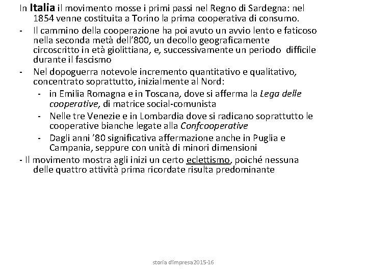 In Italia il movimento mosse i primi passi nel Regno di Sardegna: nel 1854