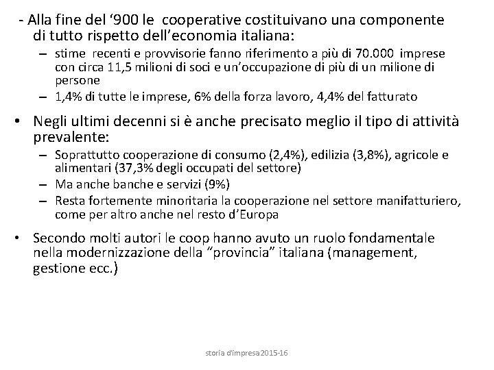 - Alla fine del ' 900 le cooperative costituivano una componente di tutto rispetto