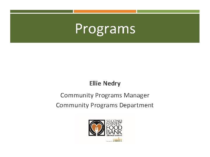 Programs Ellie Nedry Community Programs Manager Community Programs Department
