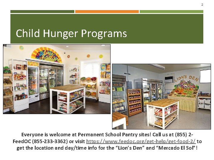 2 Child Hunger Programs Everyone is welcome at Permanent School Pantry sites! Call us