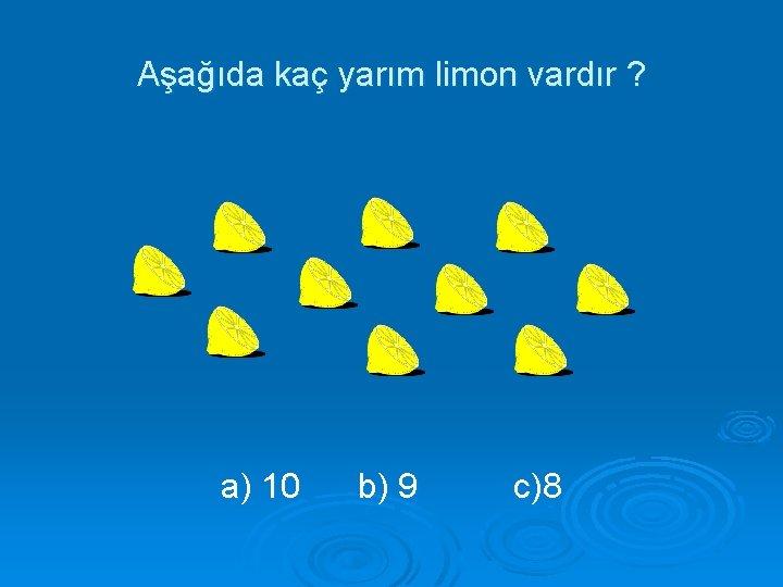 Aşağıda kaç yarım limon vardır ? a) 10 b) 9 c)8
