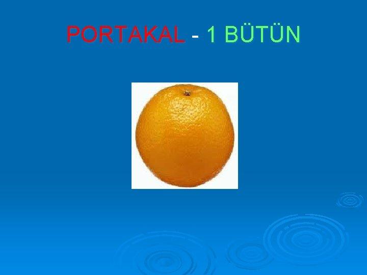PORTAKAL - 1 BÜTÜN