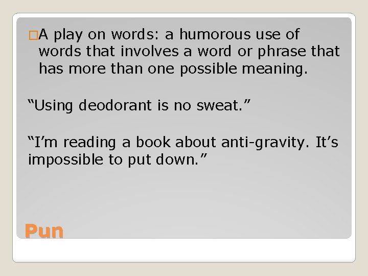 �A play on words: a humorous use of words that involves a word or