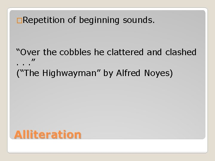 """�Repetition of beginning sounds. """"Over the cobbles he clattered and clashed . . ."""