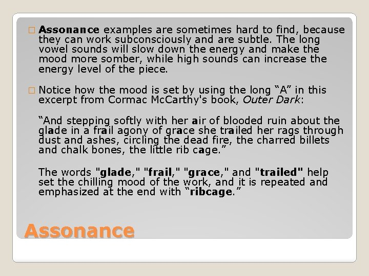 � Assonance examples are sometimes hard to find, because they can work subconsciously and