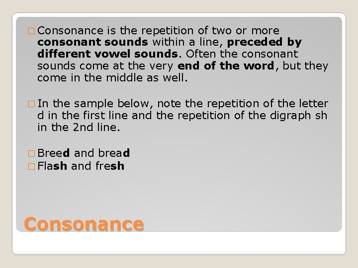 � Consonance is the repetition of two or more consonant sounds within a line,
