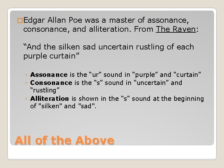 � Edgar Allan Poe was a master of assonance, consonance, and alliteration. From The