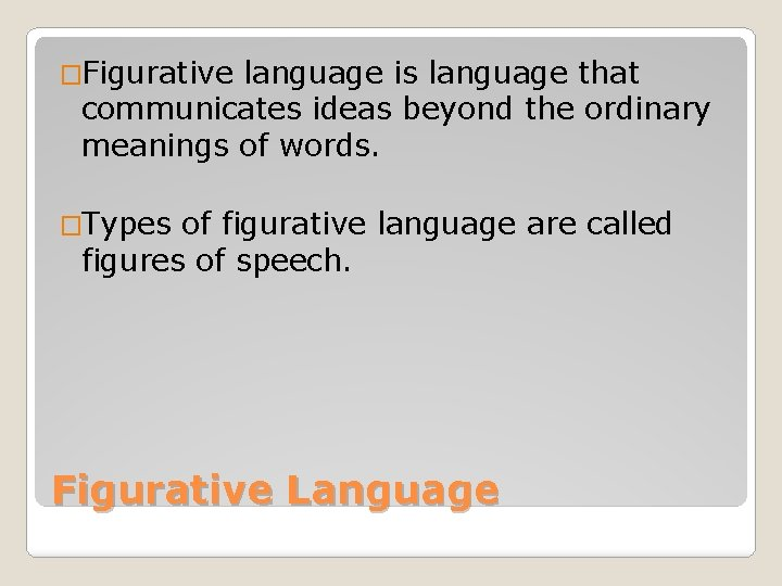�Figurative language is language that communicates ideas beyond the ordinary meanings of words. �Types