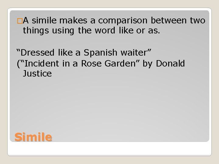 �A simile makes a comparison between two things using the word like or as.