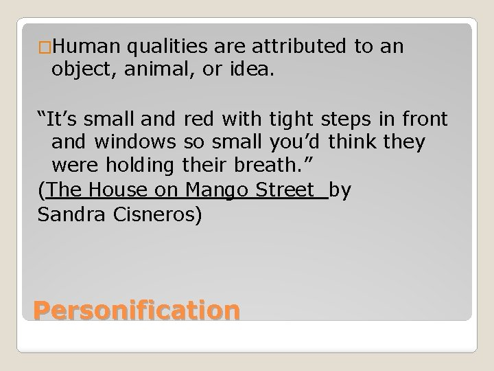 """�Human qualities are attributed to an object, animal, or idea. """"It's small and red"""