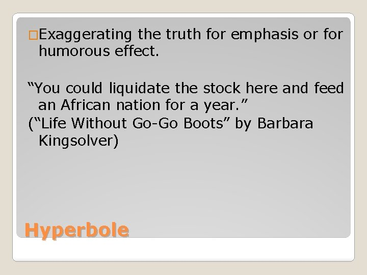 """�Exaggerating the truth for emphasis or for humorous effect. """"You could liquidate the stock"""