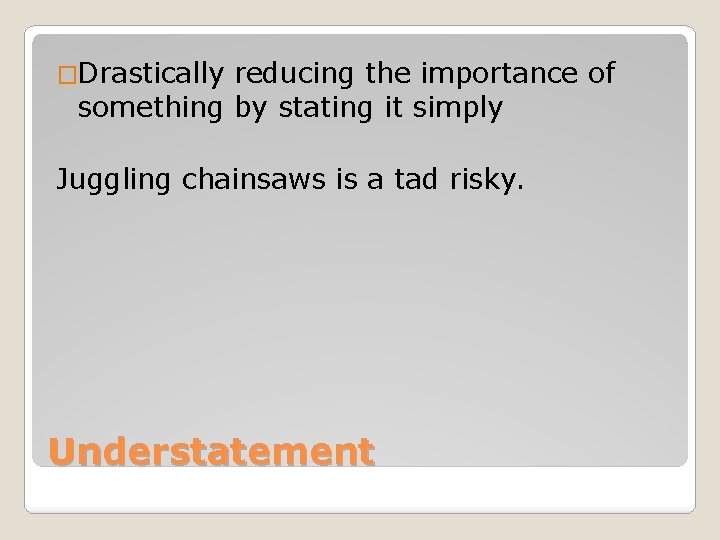 �Drastically reducing the importance of something by stating it simply Juggling chainsaws is a