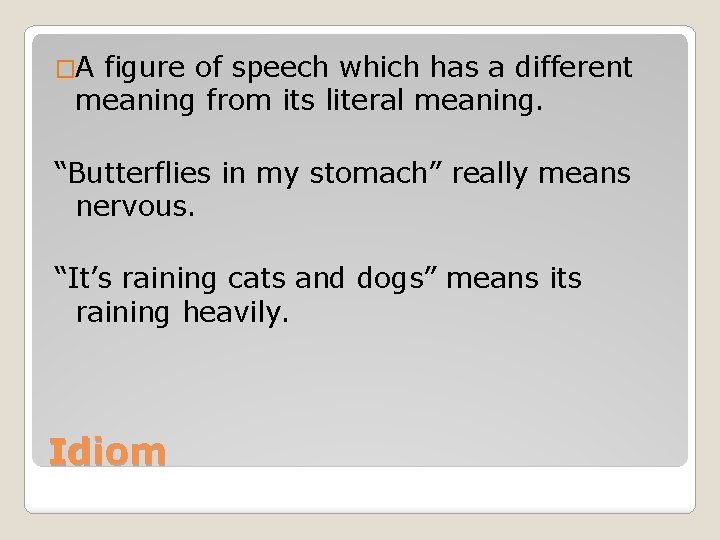 """�A figure of speech which has a different meaning from its literal meaning. """"Butterflies"""