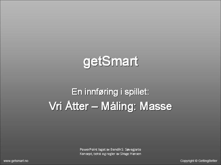 get. Smart En innføring i spillet: Vri Åtter – Måling: Masse Power. Point laget