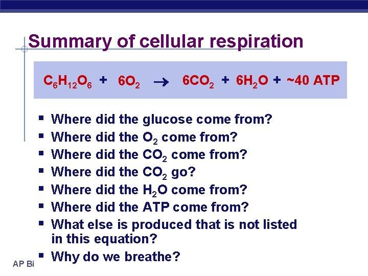 Summary of cellular respiration C 6 H 12 O 6 + 6 O 2