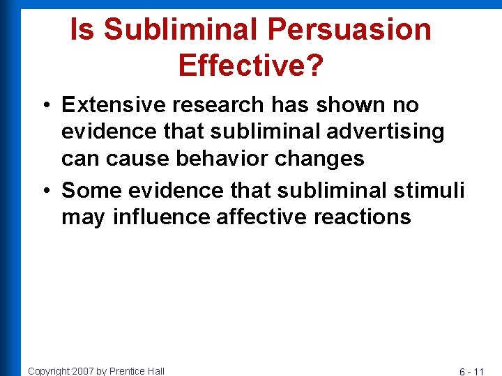 Is Subliminal Persuasion Effective? • Extensive research has shown no evidence that subliminal advertising