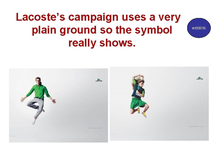Lacoste's campaign uses a very plain ground so the symbol really shows. weblink