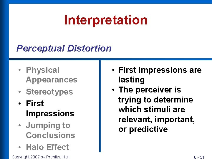 Interpretation Perceptual Distortion • Physical Appearances • Stereotypes • First Impressions • Jumping to
