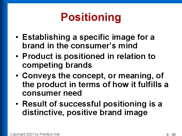 Positioning • Establishing a specific image for a brand in the consumer's mind •