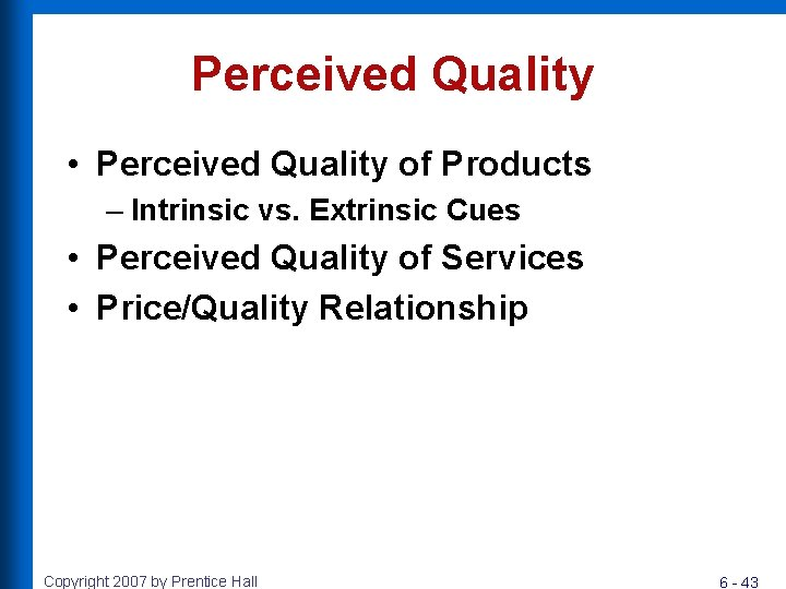 Perceived Quality • Perceived Quality of Products – Intrinsic vs. Extrinsic Cues • Perceived