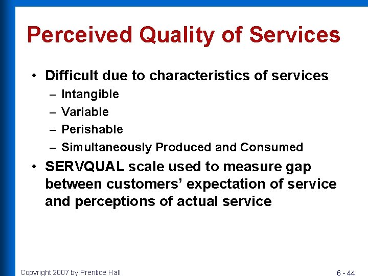 Perceived Quality of Services • Difficult due to characteristics of services – – Intangible