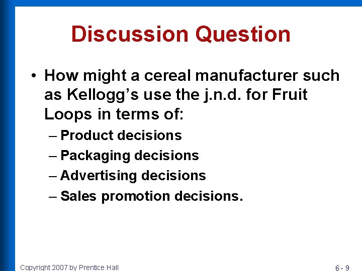 Discussion Question • How might a cereal manufacturer such as Kellogg's use the j.