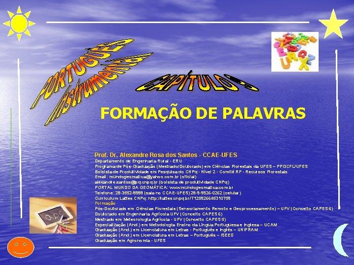 FORMAÇÃO DE PALAVRAS Prof. Dr. Alexandre Rosa dos Santos - CCAE-UFES Departamento de