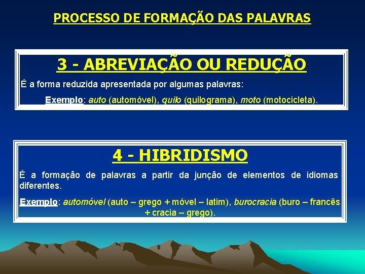 PROCESSO DE FORMAÇÃO DAS PALAVRAS 3 - ABREVIAÇÃO OU REDUÇÃO É a forma reduzida