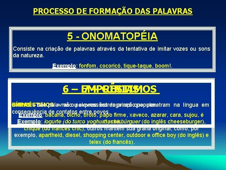 PROCESSO DE FORMAÇÃO DAS PALAVRAS 5 - ONOMATOPÉIA Consiste na criação de palavras através