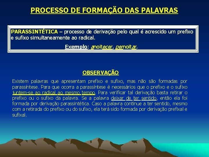 PROCESSO DE FORMAÇÃO DAS PALAVRAS PARASSINTÉTICA – processo de derivação pelo qual é acrescido